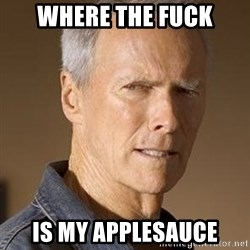Clint Eastwood - Where the fuck Is my applesauce