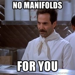 soup nazi - No Manifolds for you