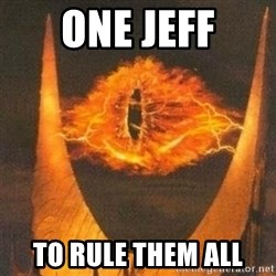 Eye of Sauron - one JEFF TO RULE THEM ALL