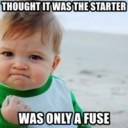 fist pump baby - Thought it was the starter Was only a fuse