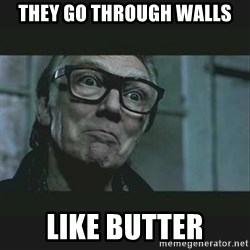 Brick Top - they go through walls like butter