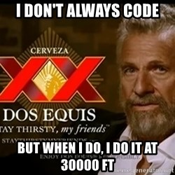 Dos Equis Man - I Don't always code but when I do, I do it at 30000 ft
