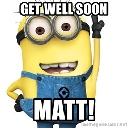 Despicable Me Minion - Get Well soon Matt!