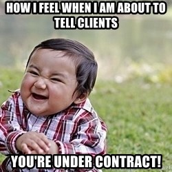 Evil Asian Baby - How I feel when I am about to tell clients  You're under contract!
