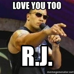 Dwayne 'The Rock' Johnson - LOVE YOU TOO R.J.