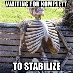 Waiting For Op - WAITING FOR KOMPLETT TO STABILIZE