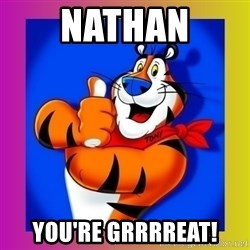 Tony The Tiger - Nathan You're Grrrreat!