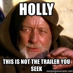 JEDI KNIGHT - Holly This is not the trailer you seek