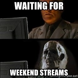 Waiting For - waiting for weekend streams