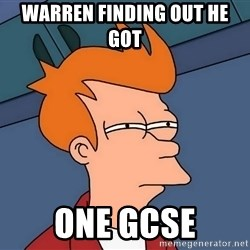 Futurama Fry - warren finding out he got  one gcse