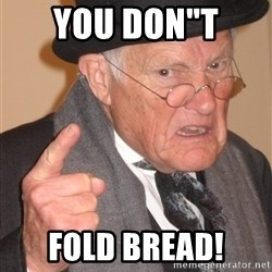 """Angry Old Man - You Don""""T  FOLD BREAD!"""