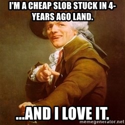 Joseph Ducreux - I'm a cheap slob stuck in 4-years ago land. ...and i love it.