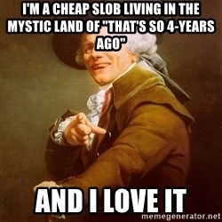 "Joseph Ducreux - i'm a cheap slob living in the mystic land of ""that's so 4-years ago"" and i love it"