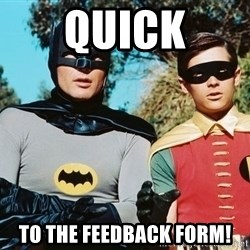 Batman meme - QUICK TO THE FEEDBACK FORM!