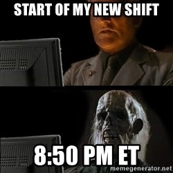 Waiting For - Start of my new shift 8:50 PM ET