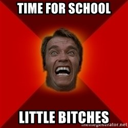 Angry Arnold - TIME FOR SCHOOL LITTLE BITCHES