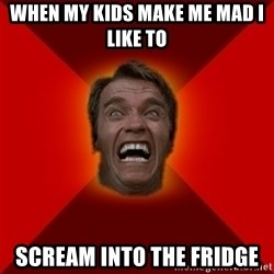 Angry Arnold - WHEN MY KIDS MAKE ME MAD I LIKE TO SCREAM INTO THE FRIDGE