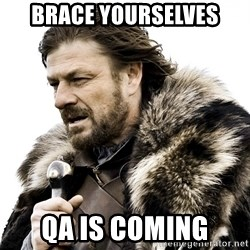 Brace yourself - brace yourselves qa is coming
