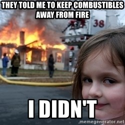 Disaster Girl - They Told me to keep combustibles away from fire i didn't