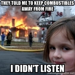 Disaster Girl - THey told me to keep combustibles away from fire I Didn't Listen