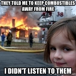 Disaster Girl - They told me to keep combustibles away from fire I Didn't listen to them