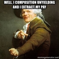 Ducreux - Well, I composition unyielding and I extract my pay