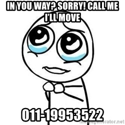 Please guy - IN YOU WAY? SORRY! CALL ME I'LL MOVE 011-19953522