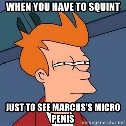 Futurama Fry - When you have to squint just to see marcus's micro penis