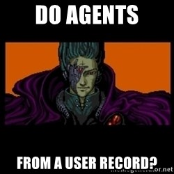 All your base are belong to us - do agents from a user record?
