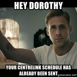 ryan gosling hey girl - hey dorothy your centrelink schedule has already been sent