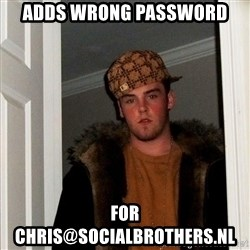 Scumbag Steve - adds wrong password for chris@socialbrothers.nl