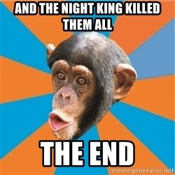 Stupid Monkey - and the night king killed them all the end