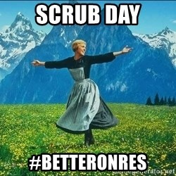 Look at all the things - scrub day #betteronres