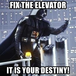 Darth Vader Shaking Fist - FIX THE ELEVATOR IT IS YOUR DESTINY!