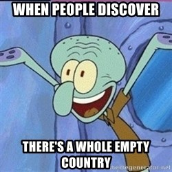 calamardo me vale - When people discover there's a whole empty country