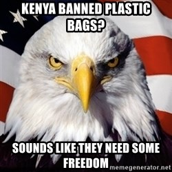 Freedom Eagle  - Kenya banned plastic bags? Sounds like they need some freedom