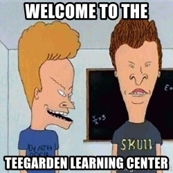 Beavis and butthead - Welcome to the teegarden learning center