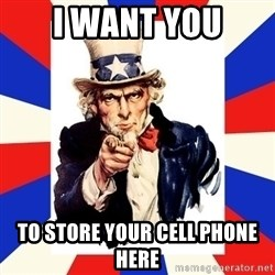 uncle sam i want you - I WANT YOU TO STORE YOUR CELL PHONE HERE