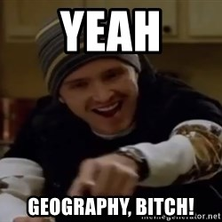 Science Bitch! - YEAH GEOGRAPHY, BITCH!