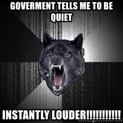 Insanity Wolf - GOVERMENT TELLS ME TO BE QUIET iNSTANTLY LOUDER!!!!!!!!!!!