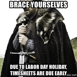 Brace Yourself Meme - Brace Yourselves Due to Labor Day holiday, timesheets are due early