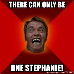 Angry Arnold - There can only be one stephanie!