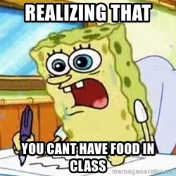 Spongebob What I Learned In Boating School Is - realizing that  you cant have food in class
