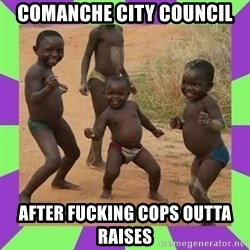 african kids dancing - cOMANCHE CITY COUNCIL AFTER FUCKING COPS OUTTA RAISES