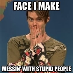 SNL Stefon - face i make messin' with stupid people