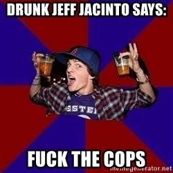 Sunny Student - drunk jeff jacinto says: Fuck the cops