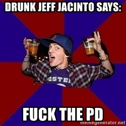 Sunny Student - drunk jeff jacinto says: Fuck the pd