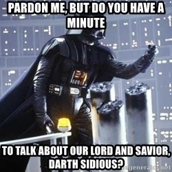 Darth Vader Shaking Fist - Pardon me, but do you have a minute To talk about our Lord and savior, darth sidious?