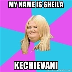 Fat Girl - my name is sheila kechievani