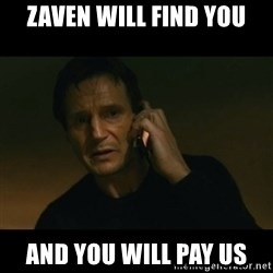 liam neeson taken - Zaven will find you and you will pay us